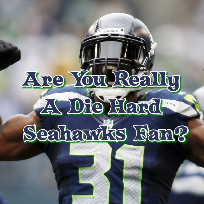 Are You A REALLY A Die Hard Seahawks Fan?