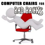 Computer Chairs for Bad Backs