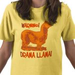 Save the Drama for Your T-shirt! Great Drama Llama Shirts and Gear!