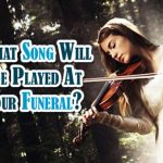 What Song Will Be Played At Your Funeral?