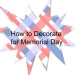How To Decorate For Memorial Day And Other Patriotic Holidays