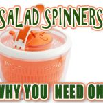 Salad Spinners and Why You Need One