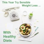 This Year Try Sensible Weight Loss With One Of These Healthy Diets